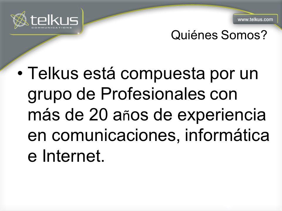 Quiénes Somos? Telkus está compuesta por un grupo de Profesionales con más de 20 a ñ os de experiencia en comunicaciones, informática e Internet.