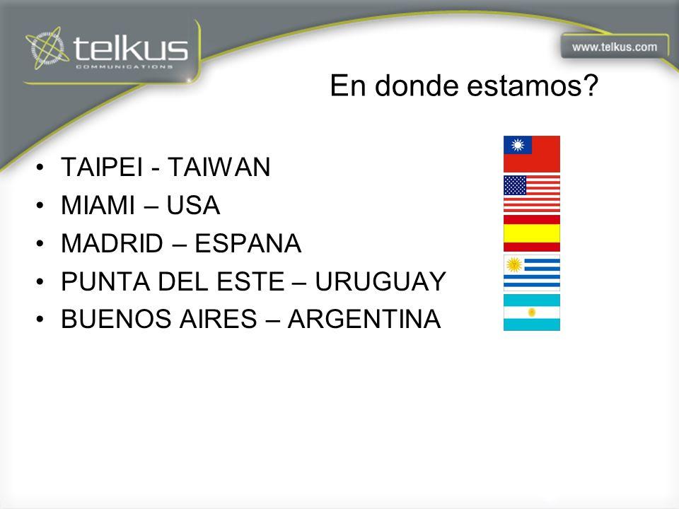 En donde estamos? TAIPEI - TAIWAN MIAMI – USA MADRID – ESPANA PUNTA DEL ESTE – URUGUAY BUENOS AIRES – ARGENTINA