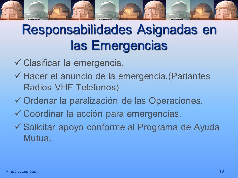 Planes de Emergencia 10 Responsabilidades Asignadas en las Emergencias Clasificar la emergencia. Hacer el anuncio de la emergencia.(Parlantes Radios V