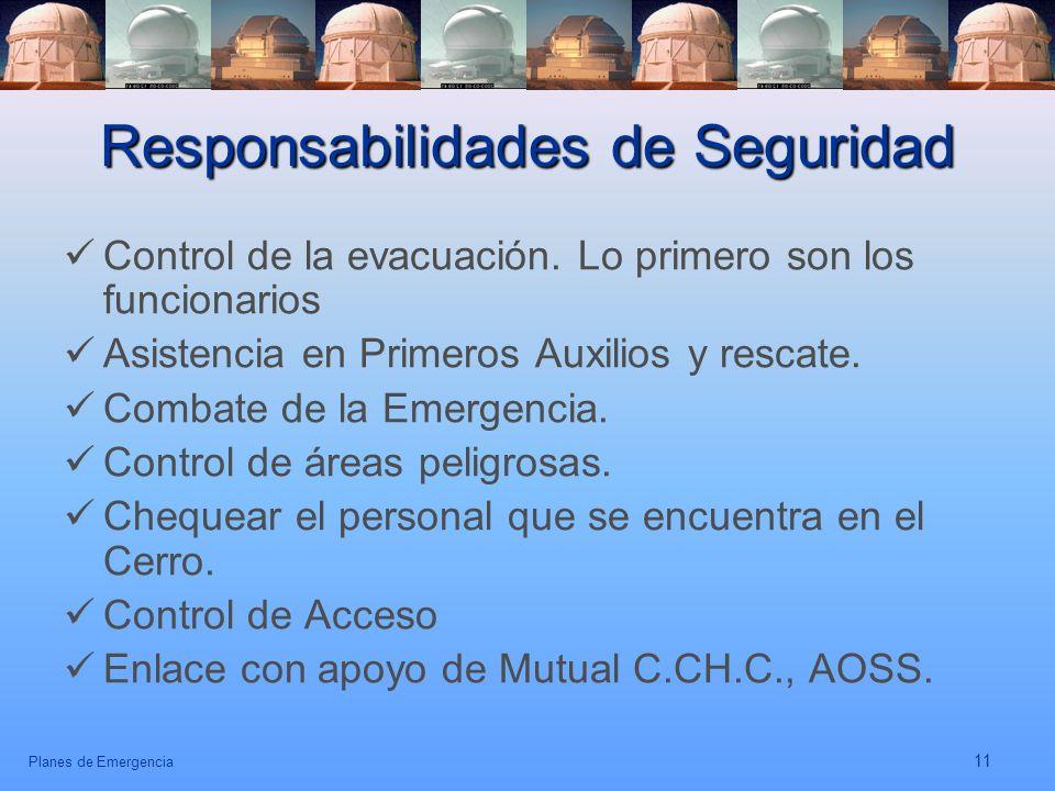 Planes de Emergencia 11 Responsabilidades de Seguridad Control de la evacuación. Lo primero son los funcionarios Asistencia en Primeros Auxilios y res