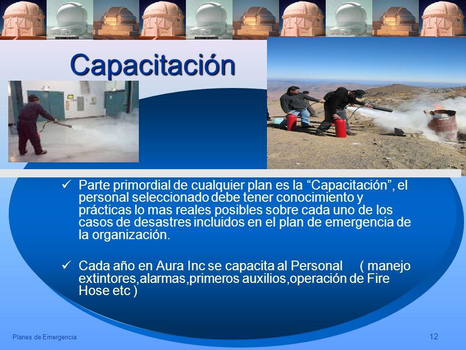 Planes de Emergencia 12 Capacitación Parte primordial de cualquier plan es la Capacitación, el personal seleccionado debe tener conocimiento y práctic