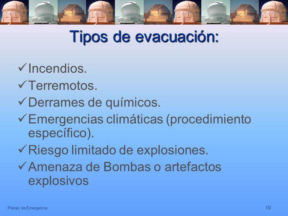 Planes de Emergencia 19 Tipos de evacuación: Incendios. Terremotos. Derrames de químicos. Emergencias climáticas (procedimiento específico). Riesgo li