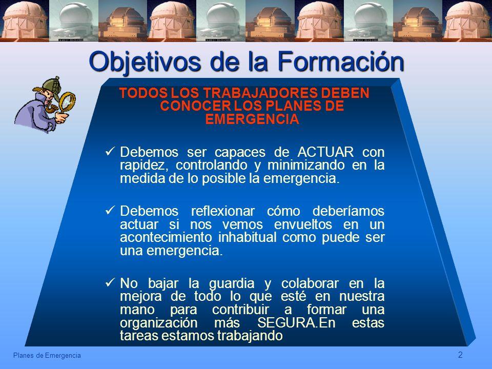 Planes de Emergencia 2 Objetivos de la Formación TODOS LOS TRABAJADORES DEBEN CONOCER LOS PLANES DE EMERGENCIA Debemos ser capaces de ACTUAR con rapid