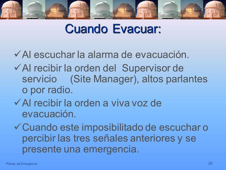 Planes de Emergencia 20 Cuando Evacuar: Al escuchar la alarma de evacuación. Al recibir la orden del Supervisor de servicio (Site Manager), altos parl