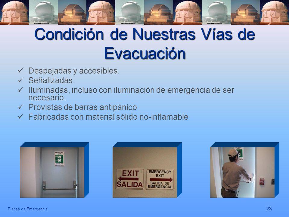 Planes de Emergencia 23 Condición de Nuestras Vías de Evacuación Despejadas y accesibles. Señalizadas. Iluminadas, incluso con iluminación de emergenc