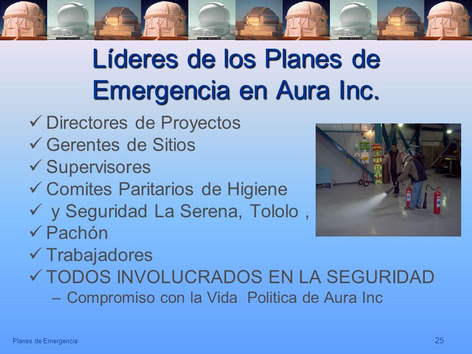 Planes de Emergencia 25 Líderes de los Planes de Emergencia en Aura Inc. Directores de Proyectos Gerentes de Sitios Supervisores Comites Paritarios de