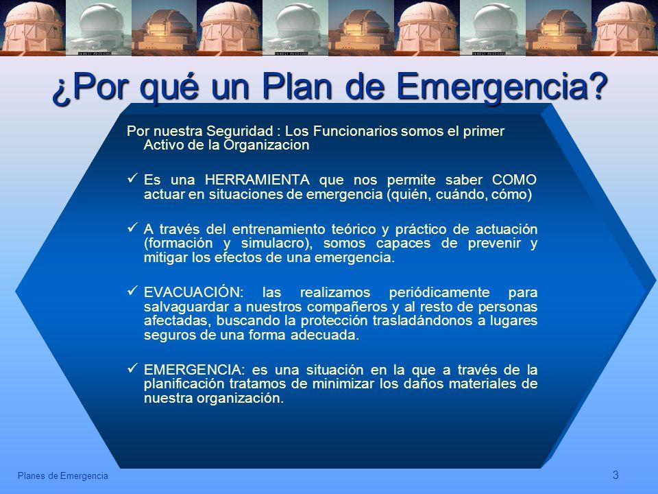 Planes de Emergencia 3 ¿Por qué un Plan de Emergencia? Por nuestra Seguridad : Los Funcionarios somos el primer Activo de la Organizacion Es una HERRA