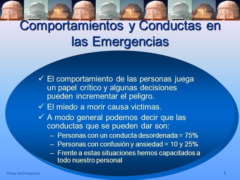 Planes de Emergencia 4 Comportamientos y Conductas en las Emergencias El comportamiento de las personas juega un papel crítico y algunas decisiones pu