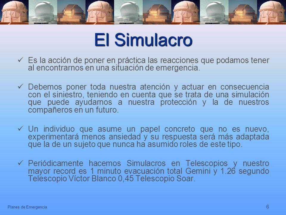 Planes de Emergencia 6 El Simulacro Es la acción de poner en práctica las reacciones que podamos tener al encontrarnos en una situación de emergencia.