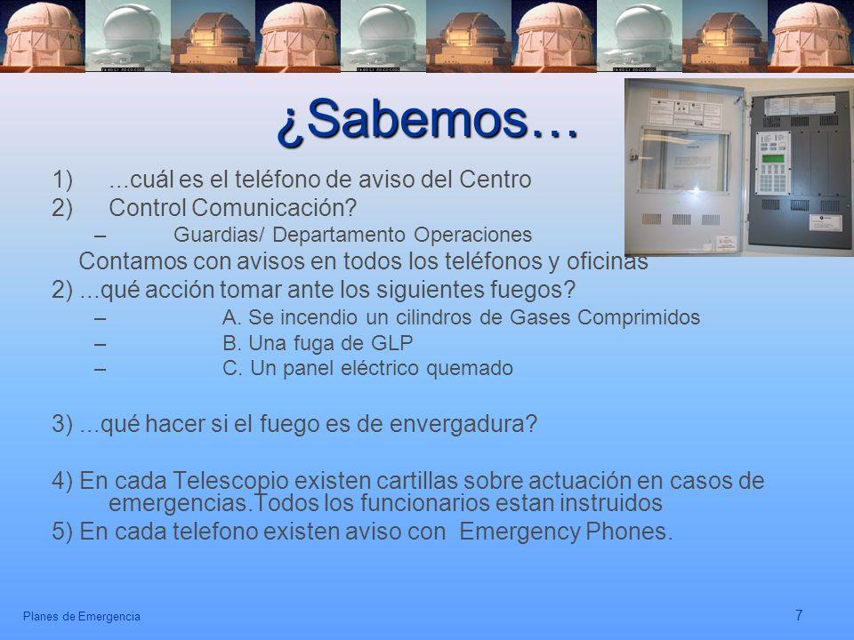Planes de Emergencia 7 ¿Sabemos… 1)...cuál es el teléfono de aviso del Centro 2)Control Comunicación? – Guardias/ Departamento Operaciones Contamos co