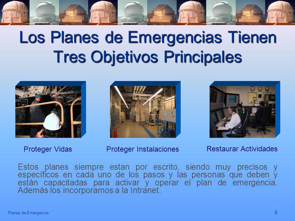 Planes de Emergencia 8 Los Planes de Emergencias Tienen Tres Objetivos Principales Estos planes siempre estan por escrito, siendo muy precisos y espec