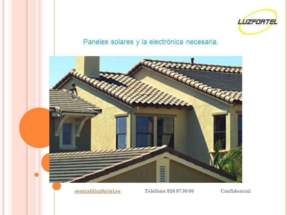 central@luzfortel.escentral@luzfortel.es Teléfono: 926 97 50 00 Confidencial Paneles solares y la electrónica necesaria.