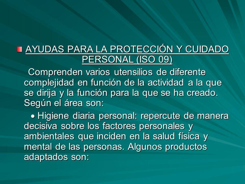 AYUDAS PARA LA PROTECCIÓN Y CUIDADO PERSONAL (ISO 09) Comprenden varios utensilios de diferente complejidad en función de la actividad a la que se dir