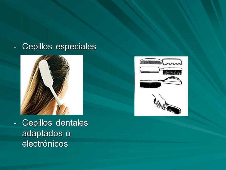 - Cepillos especiales - Cepillos dentales adaptados o electrónicos