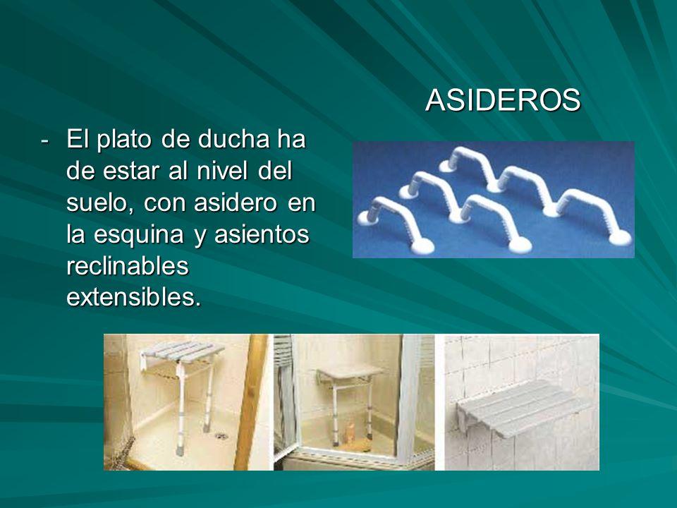 - El plato de ducha ha de estar al nivel del suelo, con asidero en la esquina y asientos reclinables extensibles.