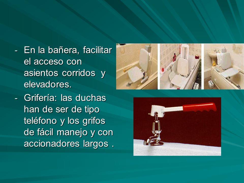 - En la bañera, facilitar el acceso con asientos corridos y elevadores. - Grifería: las duchas han de ser de tipo teléfono y los grifos de fácil manej