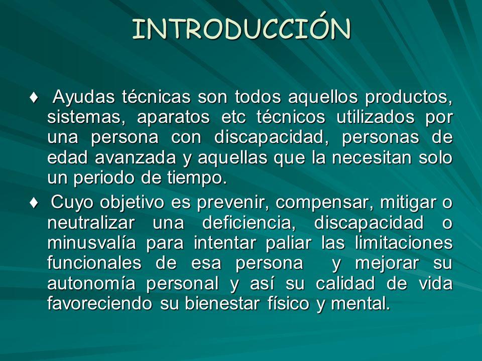 INTRODUCCIÓN Ayudas técnicas son todos aquellos productos, sistemas, aparatos etc técnicos utilizados por una persona con discapacidad, personas de edad avanzada y aquellas que la necesitan solo un periodo de tiempo.