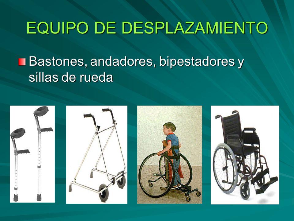 EQUIPO DE DESPLAZAMIENTO Bastones, andadores, bipestadores y sillas de rueda