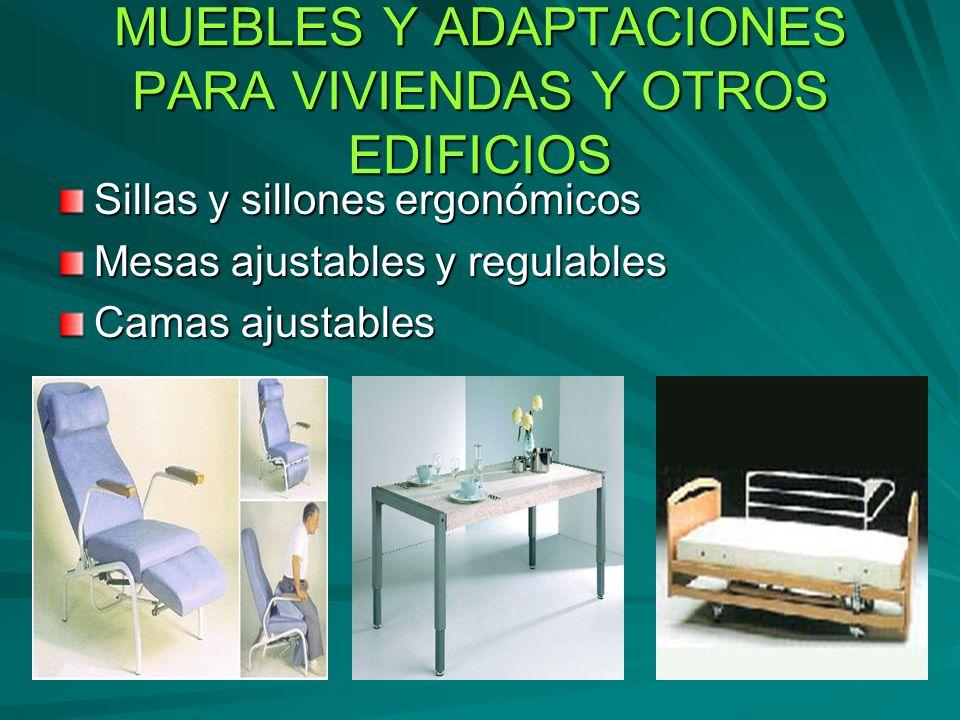 MUEBLES Y ADAPTACIONES PARA VIVIENDAS Y OTROS EDIFICIOS Sillas y sillones ergonómicos Mesas ajustables y regulables Camas ajustables