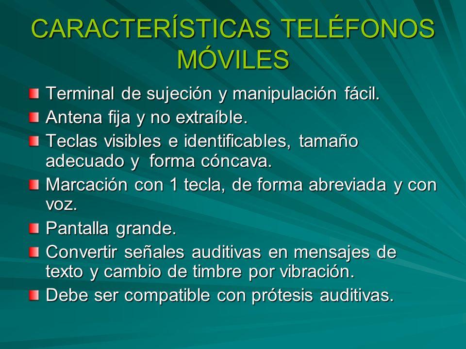 CARACTERÍSTICAS TELÉFONOS MÓVILES Terminal de sujeción y manipulación fácil. Antena fija y no extraíble. Teclas visibles e identificables, tamaño adec