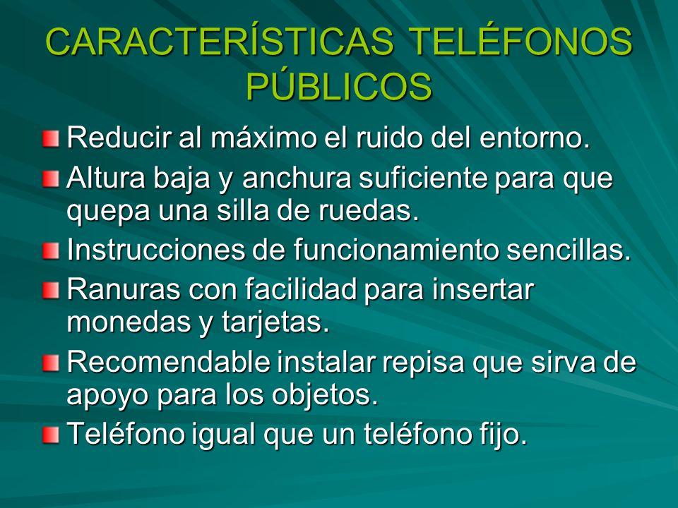 CARACTERÍSTICAS TELÉFONOS PÚBLICOS Reducir al máximo el ruido del entorno.