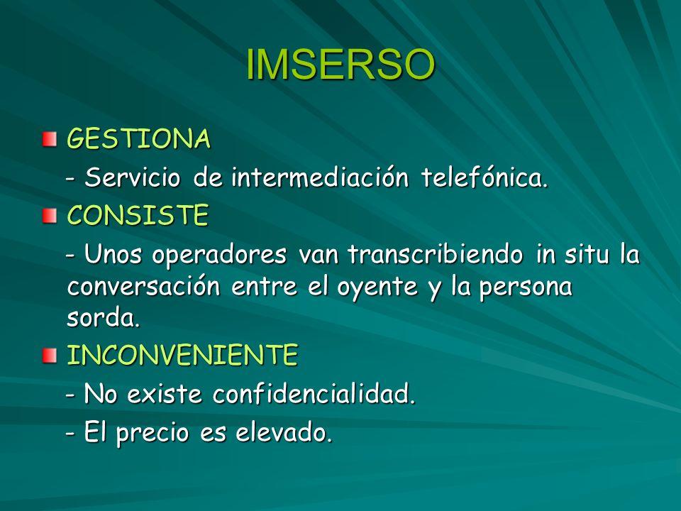 IMSERSO GESTIONA - Servicio de intermediación telefónica. - Servicio de intermediación telefónica.CONSISTE - Unos operadores van transcribiendo in sit