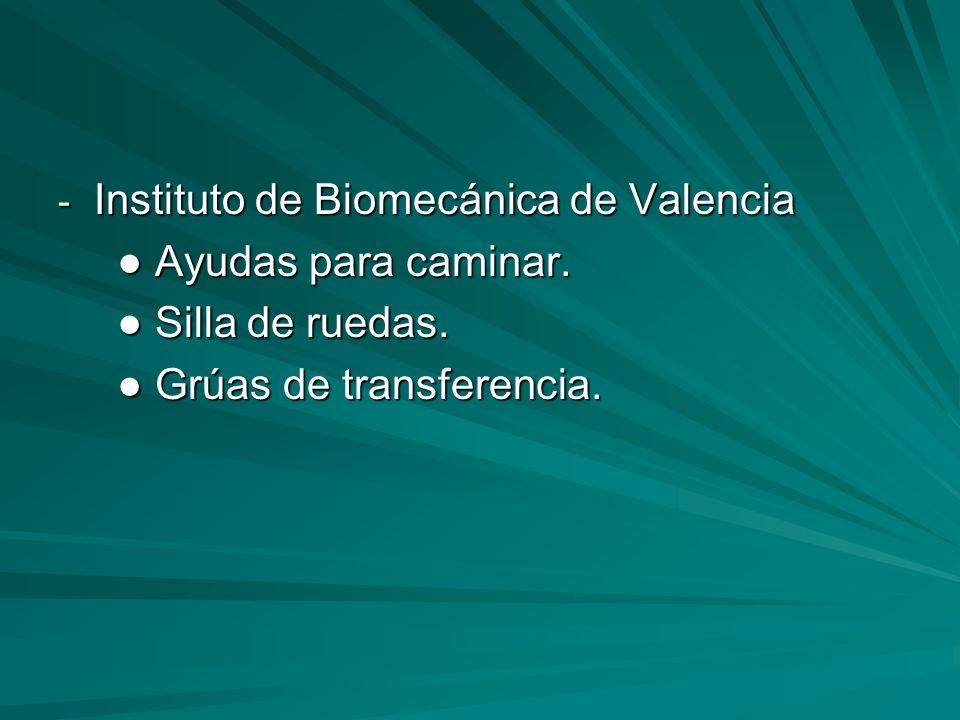 - Instituto de Biomecánica de Valencia Ayudas para caminar. Ayudas para caminar. Silla de ruedas. Silla de ruedas. Grúas de transferencia. Grúas de tr