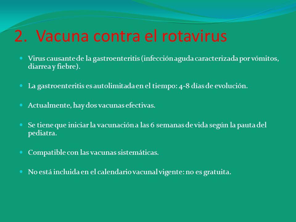 2. Vacuna contra el rotavirus Virus causante de la gastroenteritis (infección aguda caracterizada por vómitos, diarrea y fiebre). La gastroenteritis e