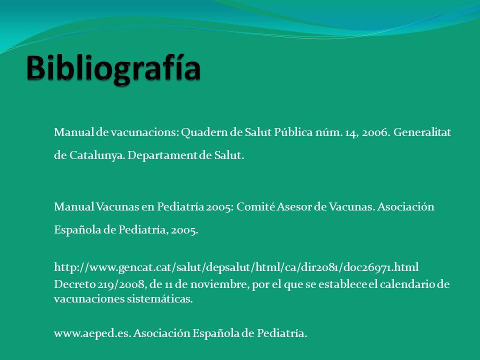 Manual de vacunacions: Quadern de Salut Pública núm. 14, 2006. Generalitat de Catalunya. Departament de Salut. Manual Vacunas en Pediatría 2005: Comit