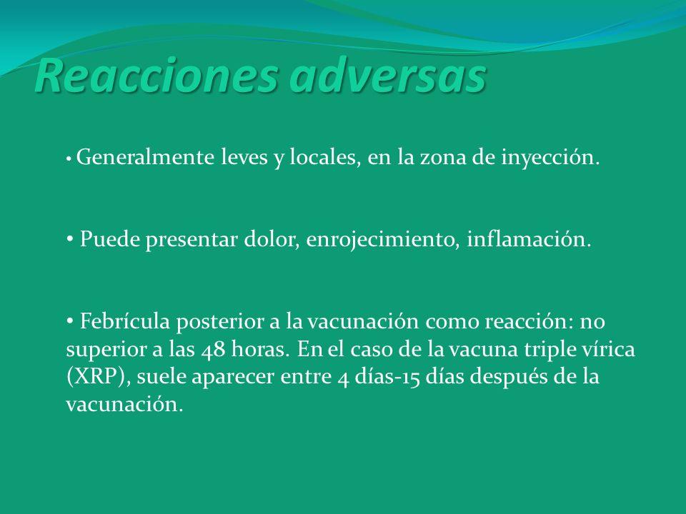 Reacciones adversas Generalmente leves y locales, en la zona de inyección. Puede presentar dolor, enrojecimiento, inflamación. Febrícula posterior a l