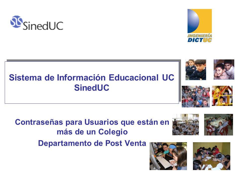 Sistema de Información Educacional UC SinedUC Contraseñas para Usuarios que están en más de un Colegio Departamento de Post Venta