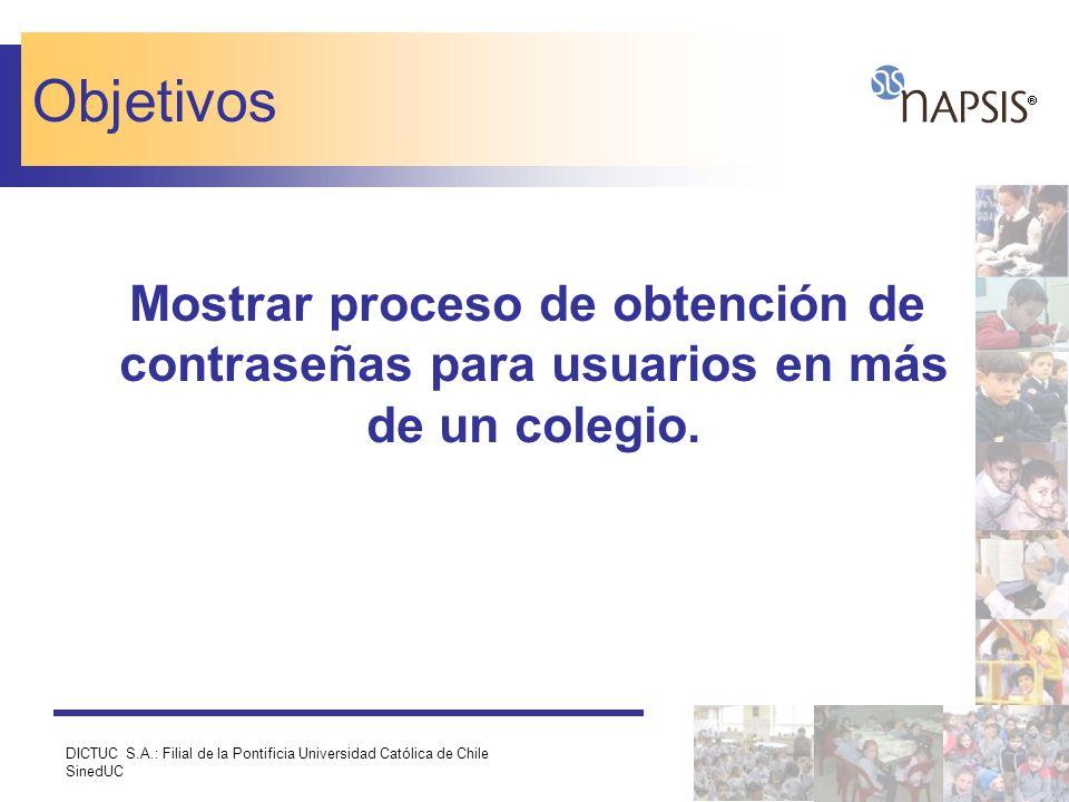 DICTUC S.A.: Filial de la Pontificia Universidad Católica de Chile SinedUC Objetivos Mostrar proceso de obtención de contraseñas para usuarios en más