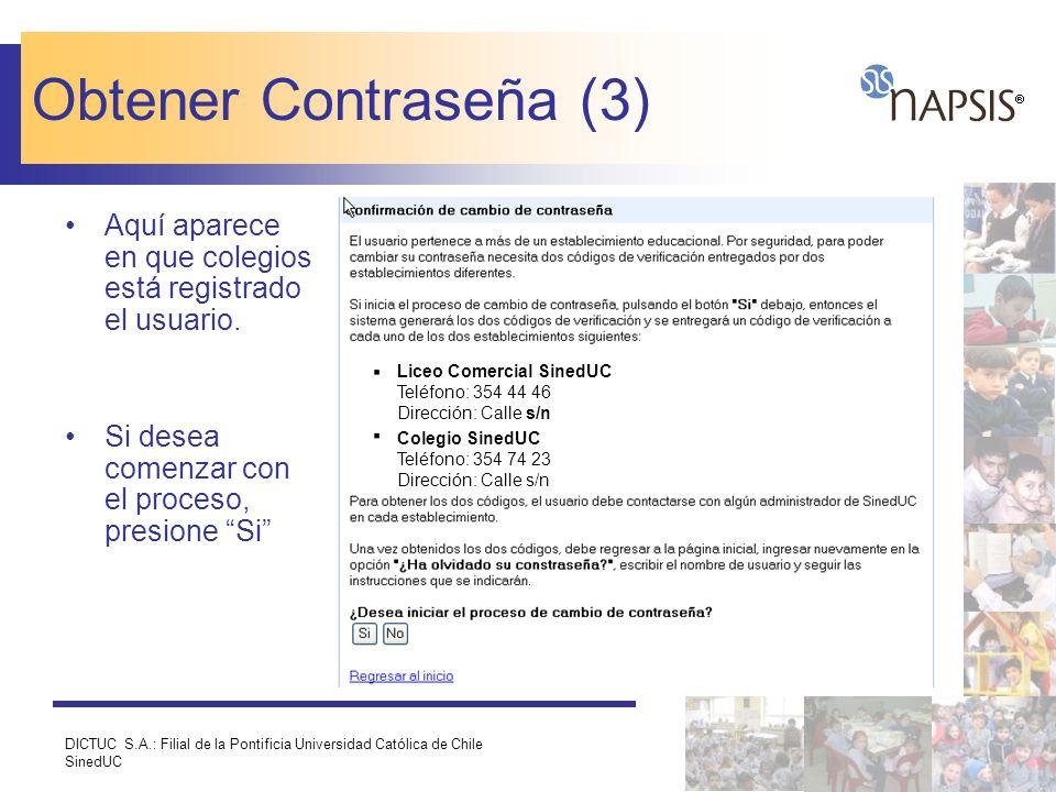 DICTUC S.A.: Filial de la Pontificia Universidad Católica de Chile SinedUC Obtener Contraseña (3) Aquí aparece en que colegios está registrado el usua