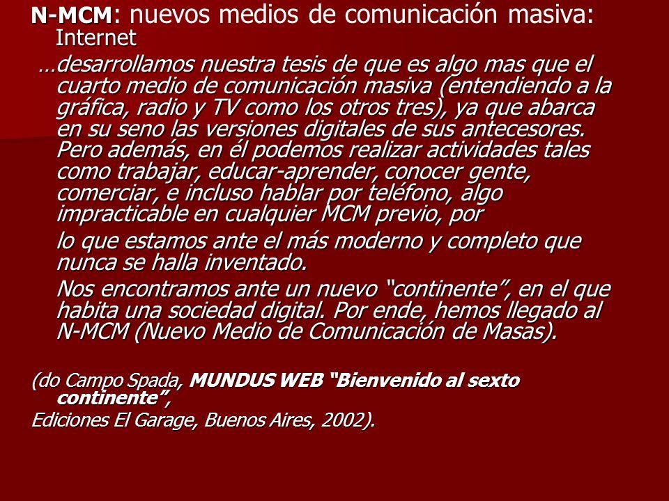 N-MCM Internet N-MCM : nuevos medios de comunicación masiva: Internet …desarrollamos nuestra tesis de que es algo mas que el cuarto medio de comunicac