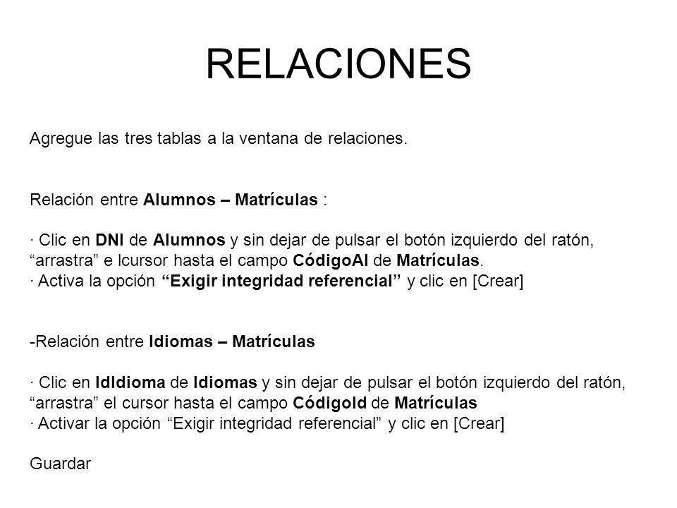 Agregue las tres tablas a la ventana de relaciones. Relación entre Alumnos – Matrículas : · Clic en DNI de Alumnos y sin dejar de pulsar el botón izqu