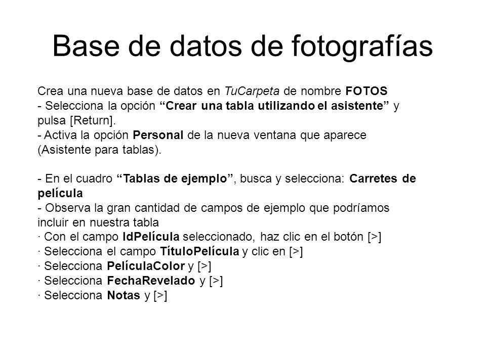 Base de datos de fotografías Crea una nueva base de datos en TuCarpeta de nombre FOTOS - Selecciona la opción Crear una tabla utilizando el asistente y pulsa [Return].