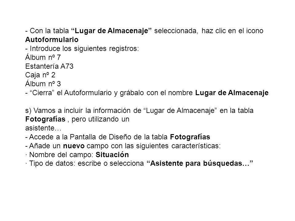 - Con la tabla Lugar de Almacenaje seleccionada, haz clic en el icono Autoformulario - Introduce los siguientes registros: Álbum nº 7 Estantería A73 C