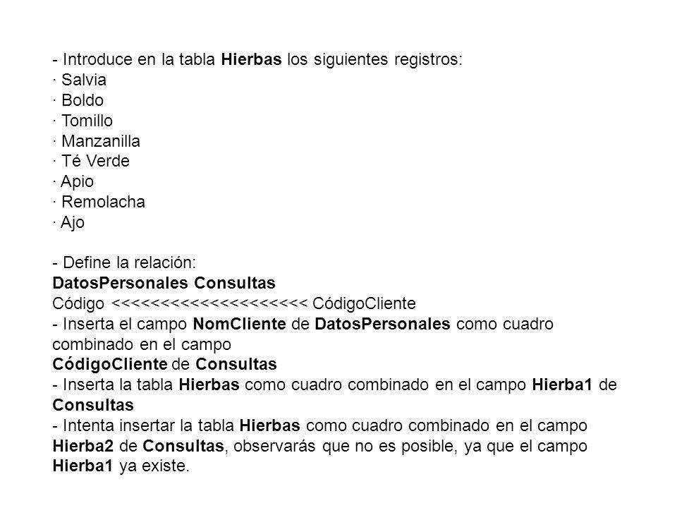 - Introduce en la tabla Hierbas los siguientes registros: · Salvia · Boldo · Tomillo · Manzanilla · Té Verde · Apio · Remolacha · Ajo - Define la rela