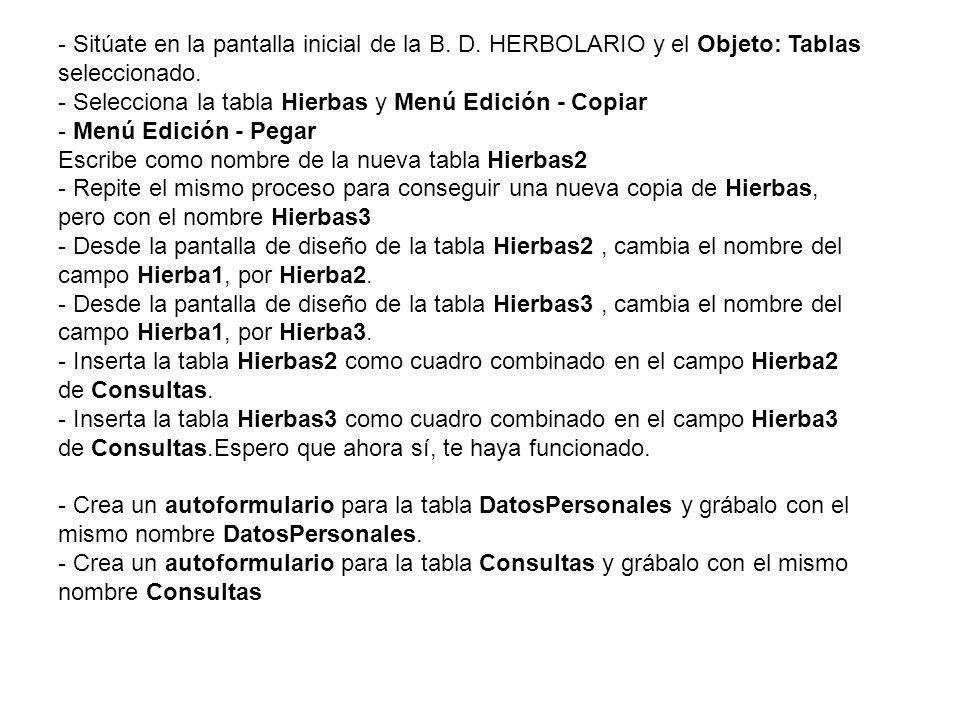 - Sitúate en la pantalla inicial de la B. D. HERBOLARIO y el Objeto: Tablas seleccionado. - Selecciona la tabla Hierbas y Menú Edición - Copiar - Menú