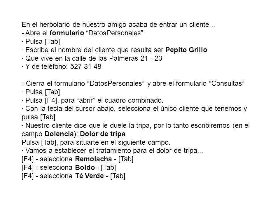 En el herbolario de nuestro amigo acaba de entrar un cliente... - Abre el formulario DatosPersonales · Pulsa [Tab] · Escribe el nombre del cliente que