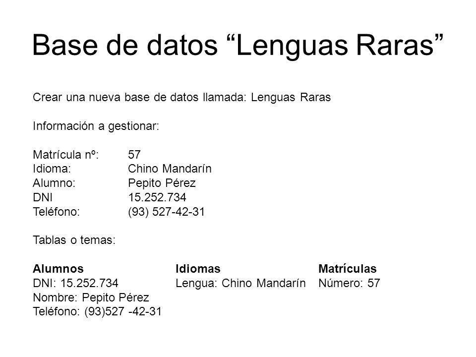 Base de datos Lenguas Raras Crear una nueva base de datos llamada: Lenguas Raras Información a gestionar: Matrícula nº: 57 Idioma: Chino Mandarín Alum