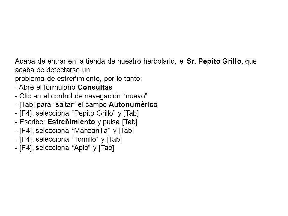 Acaba de entrar en la tienda de nuestro herbolario, el Sr. Pepito Grillo, que acaba de detectarse un problema de estreñimiento, por lo tanto: - Abre e
