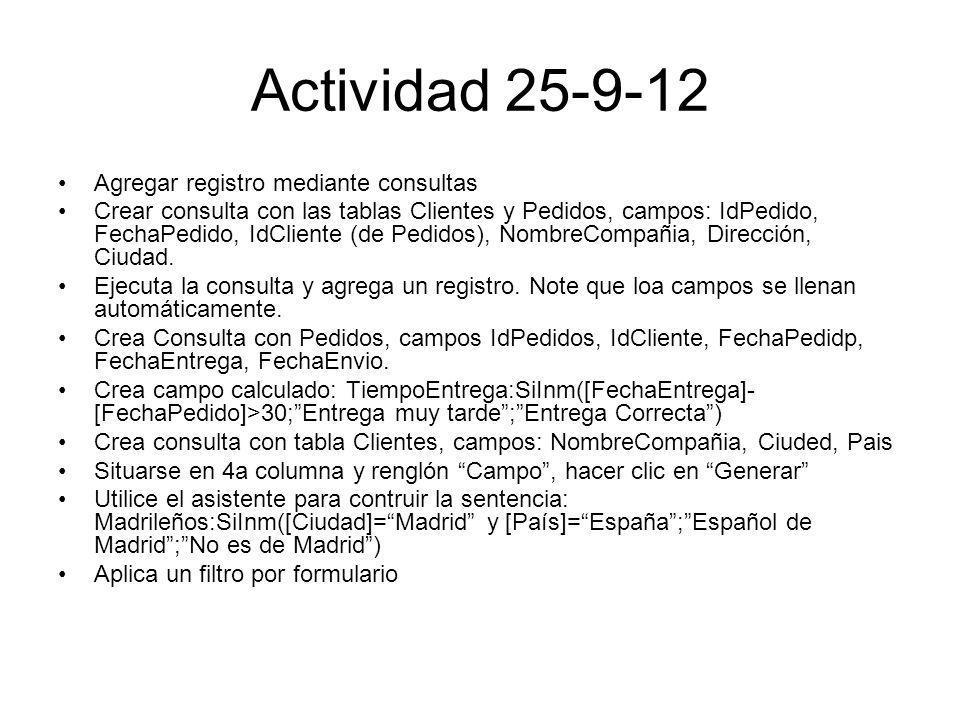 Actividad 25-9-12 Agregar registro mediante consultas Crear consulta con las tablas Clientes y Pedidos, campos: IdPedido, FechaPedido, IdCliente (de P