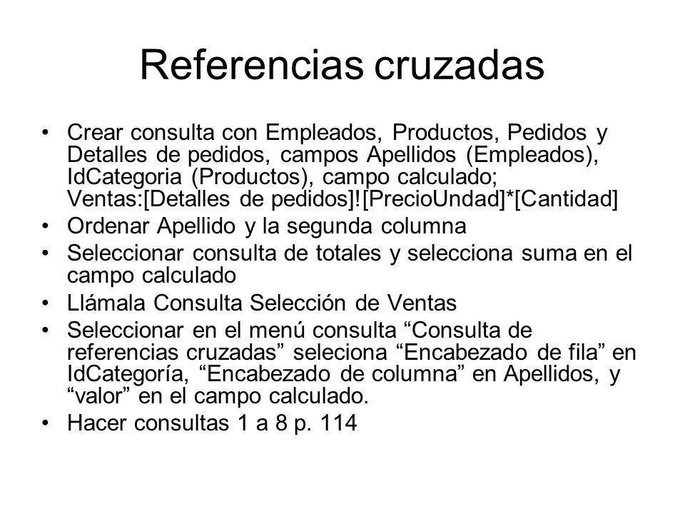 Referencias cruzadas Crear consulta con Empleados, Productos, Pedidos y Detalles de pedidos, campos Apellidos (Empleados), IdCategoria (Productos), ca