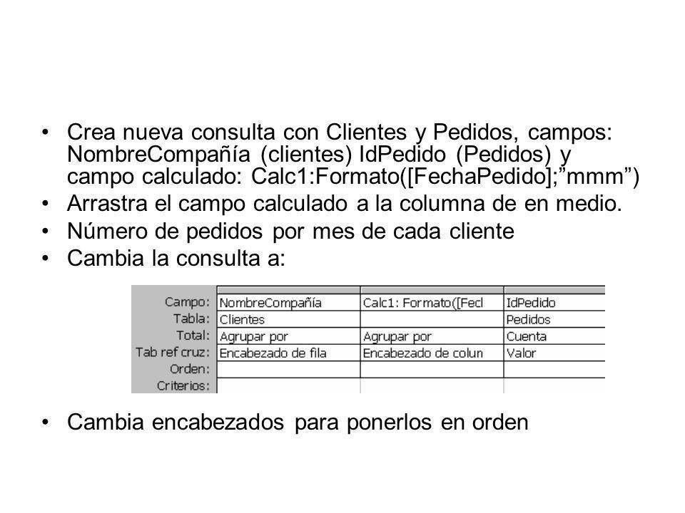 Crea nueva consulta con Clientes y Pedidos, campos: NombreCompañía (clientes) IdPedido (Pedidos) y campo calculado: Calc1:Formato([FechaPedido];mmm) A