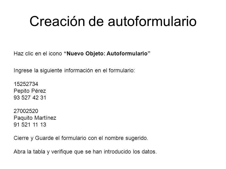 Creación de autoformulario Haz clic en el icono Nuevo Objeto: Autoformulario Ingrese la siguiente información en el formulario: 15252734 Pepito Pérez
