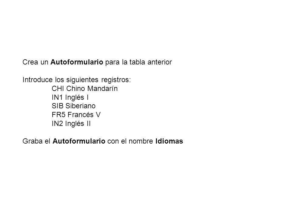Crea un Autoformulario para la tabla anterior Introduce los siguientes registros: CHI Chino Mandarín IN1 Inglés I SIB Siberiano FR5 Francés V IN2 Ingl