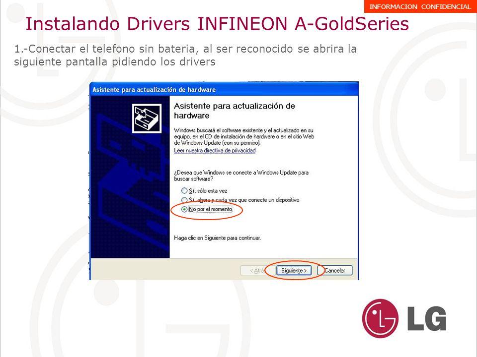 1.-Conectar el telefono sin bateria, al ser reconocido se abrira la siguiente pantalla pidiendo los drivers Instalando Drivers INFINEON A-GoldSeries INFORMACION CONFIDENCIAL