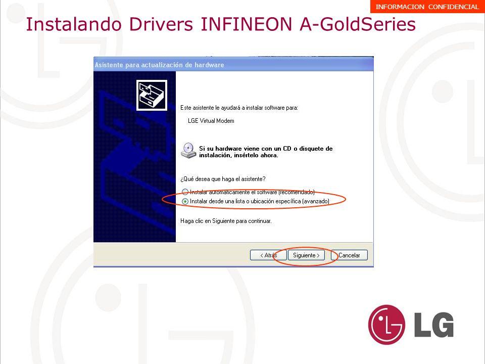 1.-Seleccionar Examinar y buscar la ruta donde se encuentran los Drivers 2.-Seleccionar los drivers de la carpeta brindada \Drivers\FlashUSB\WIN32 3.-ACEPTAR 1 2 3 Instalando Drivers INFINEON A-GoldSeries INFORMACION CONFIDENCIAL
