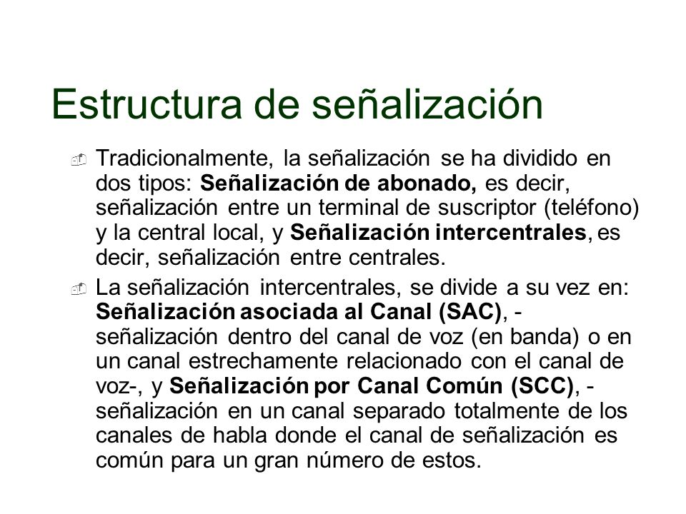 Tradicionalmente, la señalización se ha dividido en dos tipos: Señalización de abonado, es decir, señalización entre un terminal de suscriptor (teléfo